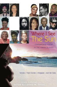 Where I See the Sun – Contemporary Poetry in the Virgin Islands, A New Anthology edited by Lasana M. Sekou (House of Nehesi Publishers).